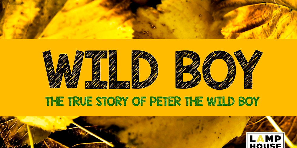 WILD BOY: The true story of Peter the Wild Boy performed by the Lamp House Theatre