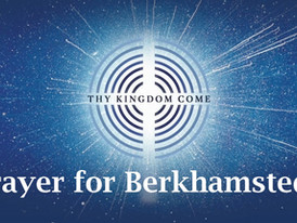 Prayer for Berkhamsted with Thy Kingdom Come, 21st  - 31st May 2020