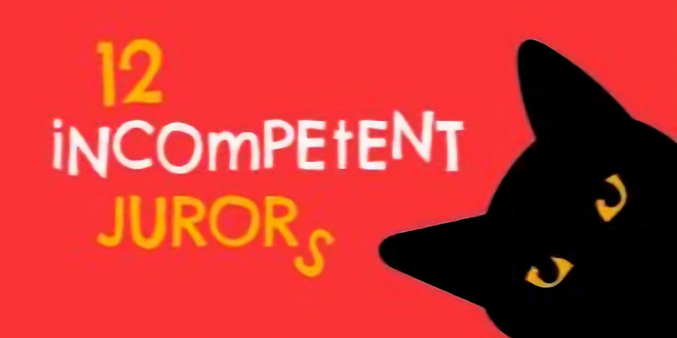 12 Incompetent Jurors - Saturday August 7th at 2:00 pm