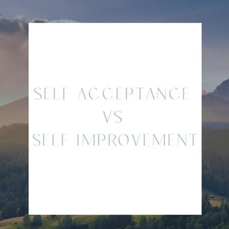 Self Acceptance VS Self Improvement