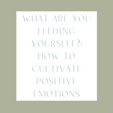 What are you feeding yourself?: How to cultivate positive emotions