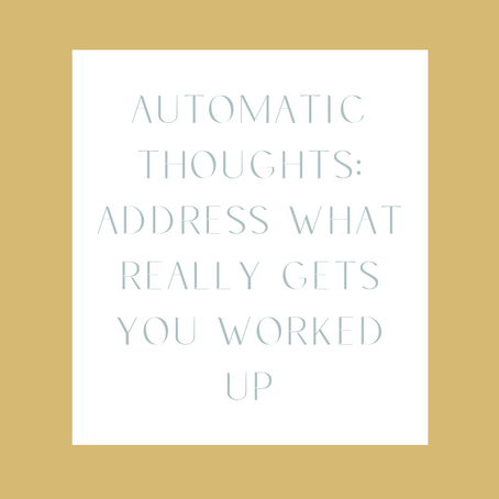 Automatic Thoughts: Address What Really Gets You Worked Up