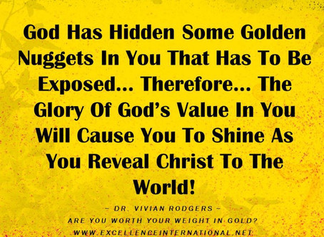 #Are You Worth Your Weight In Gold. #DrVivianRodgers #ExcellenceInternationalMinistries