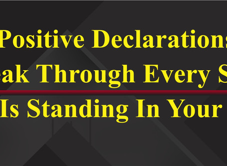 Make Positive Declarations Daily...