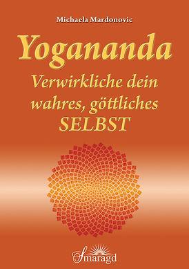 Michaela Mardonovic, Yogananda, Selbstverwirklichung, Verwirklichung des Selbst, das wahre selbst, wahres selbst