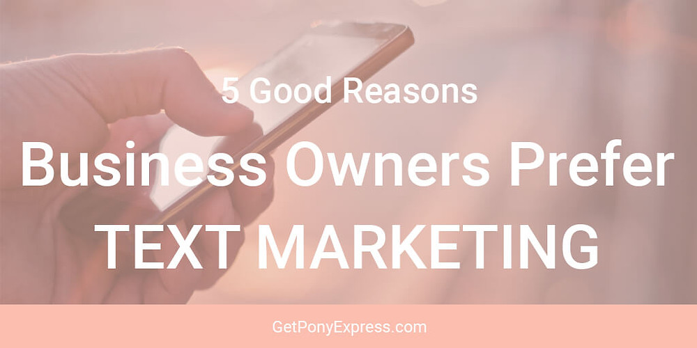 5 Good Reasons Business Owners Prefer Text Marketing