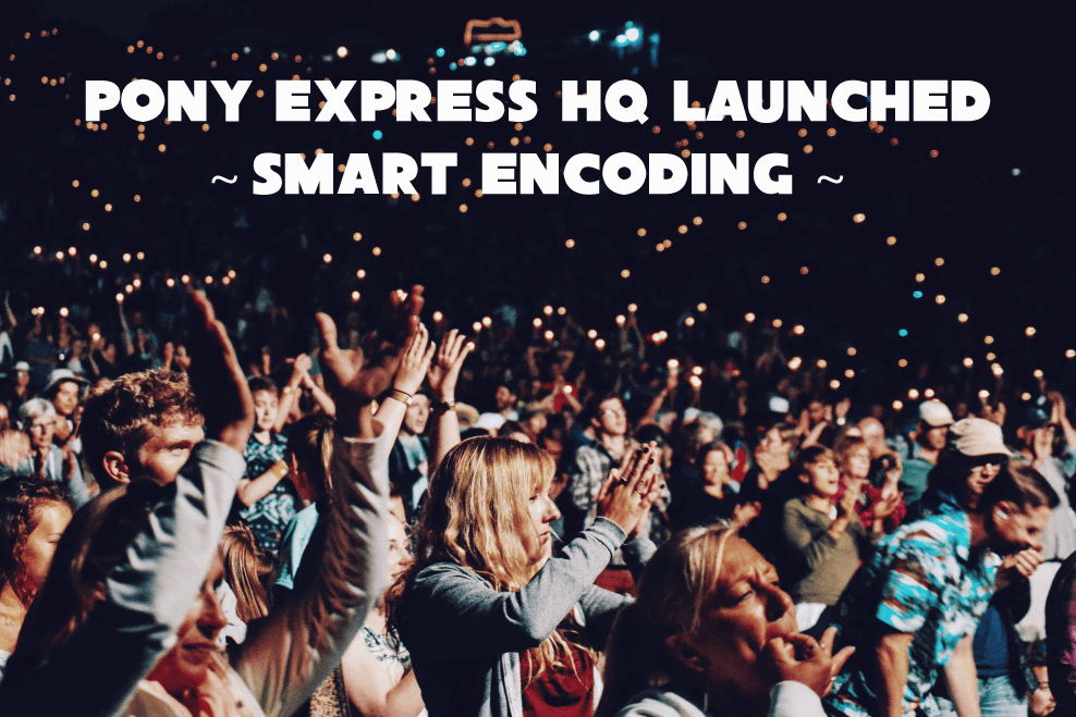 Pony Express HQ Launched Smart Encoding!