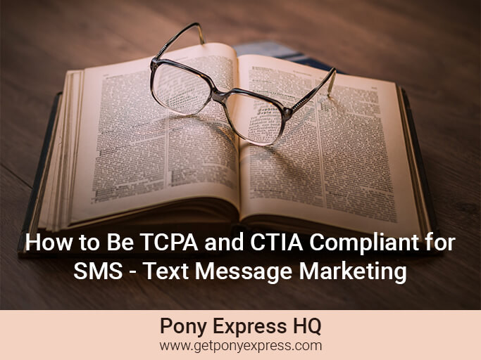 Don't Break the Law: How to Be TCPA and CTIA Compliant for Text Message Marketing | Pony Express HQ