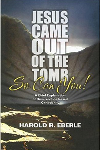 Jesus Came Out of the Tomb...So Can You! by Harold R. Eberle