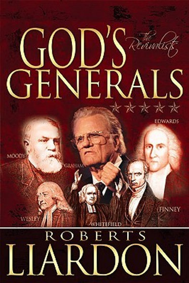 God's Generals Volume 3: The Revivalists by Roberts Liardon