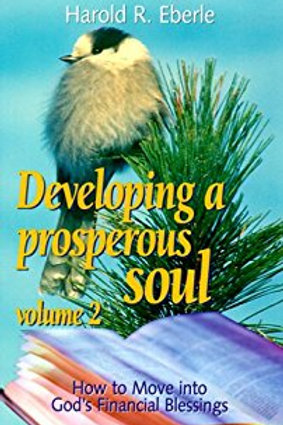 Developing a Prosperous Soul, Vol. 2: How to Move into God's Financial Blessings