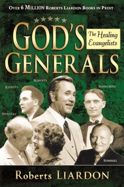 God's Generals Volume 4: Healing Evangelists by Roberts Liardon