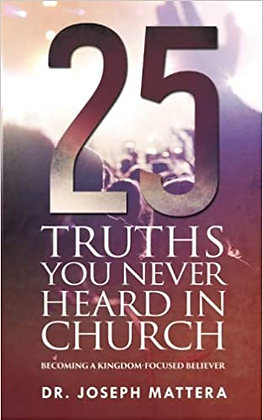 25 Truths You Never Heard in Church: Becoming a Kingdom-Focused Believer