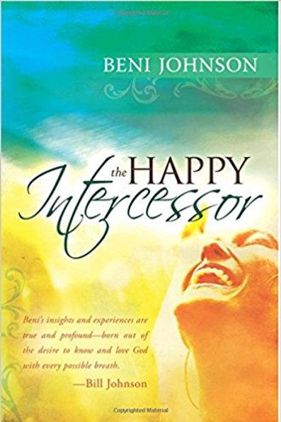 The Happy Intercessor by Beni Johnson