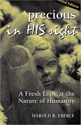 Precious In His Sight: A Fresh Look at the Nature of Man