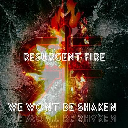 We Won't Be Shaken by Resurgent Fire