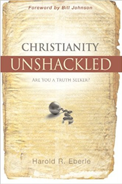 Christianity Unshackled: Are You a Truth Seeker? by Harold R. Eberle