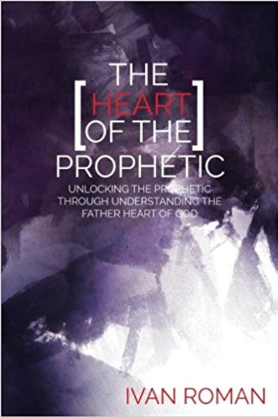 The Heart of the Prophetic by Ivan Roman