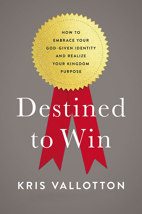 Destined To Win by Kris Vallotton