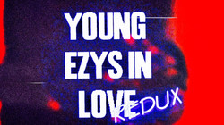 Young Ezys In Love:Redux