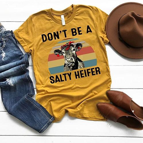 Don't Be A Salty Heifer T-Shirt