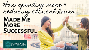 How spending more and reducing my clinical hours made me more successful.