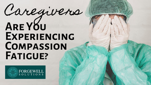 Caregivers: Are You Experiencing Compassion Fatigue?