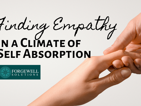 Finding Empathy in a Climate of Self Absorption