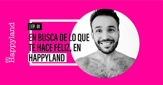 En busca de lo que te hace feliz, En Happyland