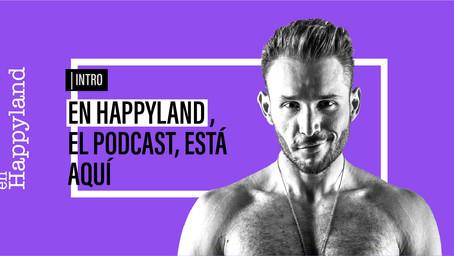 En Happyland, el podcast, está aquí