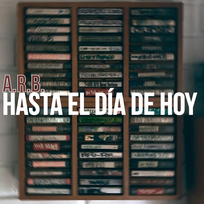 A.R.B. - Hasta el día de hoy