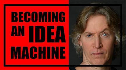 Becoming an Idea Machine