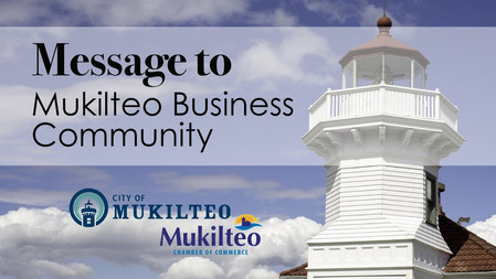 Mukilteo & the Chamber of Commerce   Message to the Business Community
