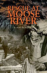 Rescue at Moose River by Blain Henshaw