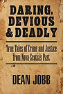 Daring, Devious, and Deadly by Dean Jobb