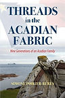 Threads in the Acadian Fabric by Simone Poirier-Bures