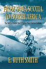 From Nova Scotia to North Africa The Story of World War II Fighter Pilot Clayton Graham by E. Ruth Smith
