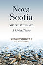 Nova Scotia Shaped by the Sea by Lesley Choyce