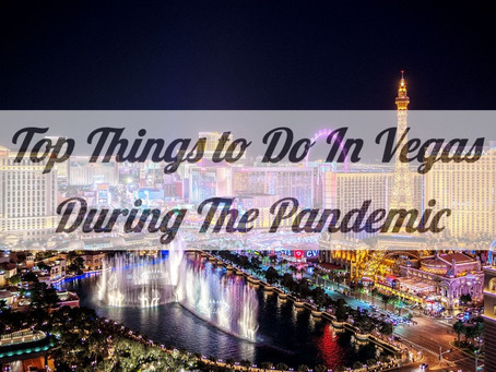 Top Things to Do In Las Vegas During The Pandemic