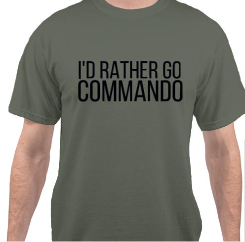 I'D RATHER GO COMMANDO T-shirt
