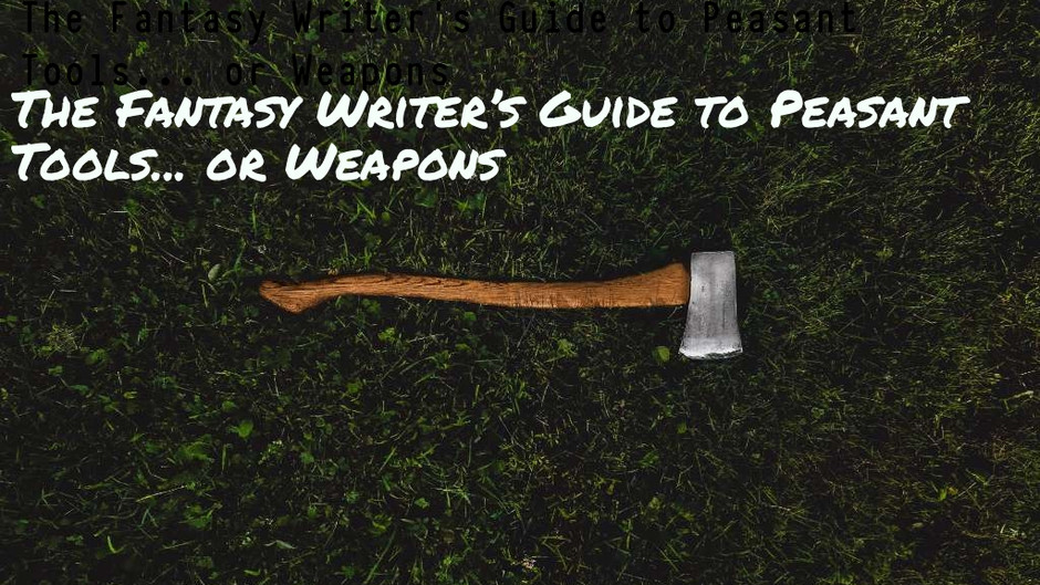 The Fantasy Writer's Guide to Peasant Tools… or Weapons