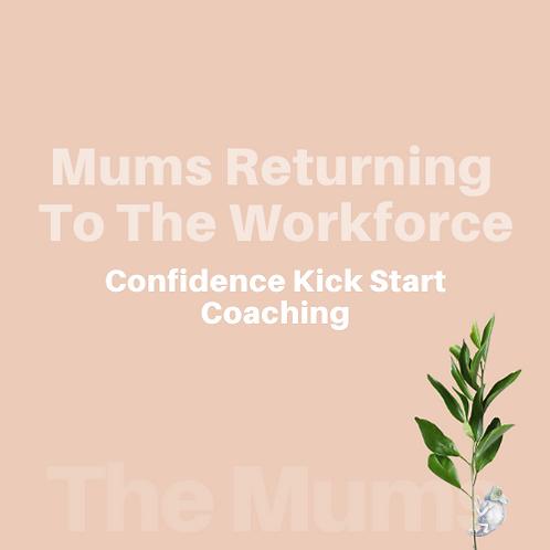 Mums Returning To Work | Confidence Kick Start Coaching