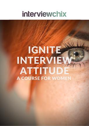 Ignite Interview Attitute - The Interview Chix