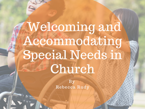 Welcoming and Accommodating Special Needs in Church