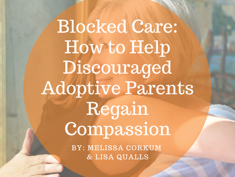 Blocked Care: How to Help Discouraged Adoptive Parents Regain Compassion