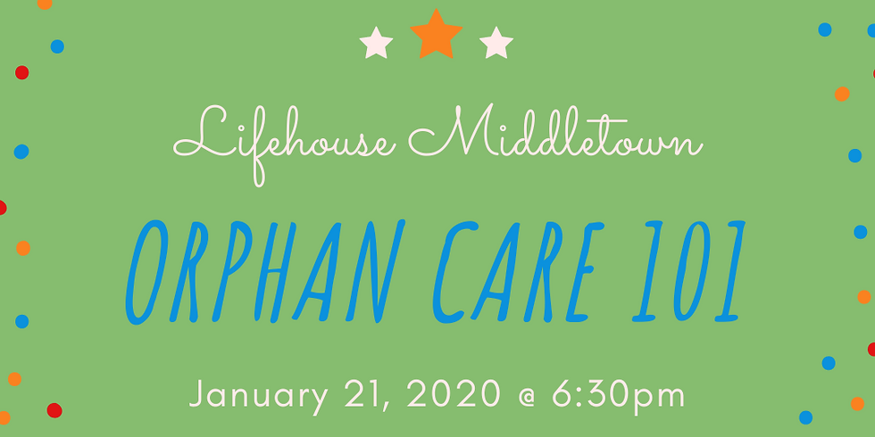 Orphan Care 101 : LifeHouse Middletown