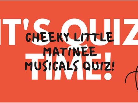 The Cheeky Little Matinee, Big Cheeky Quiz!
