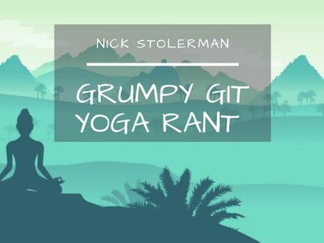 Grumpy Git Yoga Rant