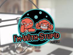 I'm With Stupid Podcast-01.jpg