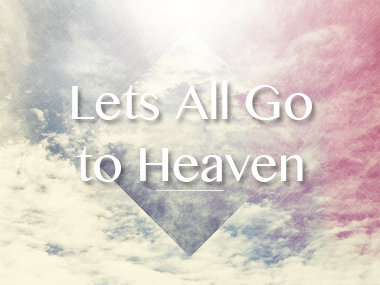 Let's All Go To Heaven